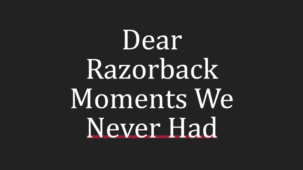 A Message to the Memorable Razorback Moments We Never Had